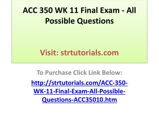 ACC 350 WK 11 Final Exam - All Possible Questions