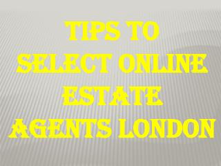 Tips To  Select Online Estate Agents London