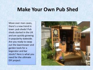 Make Your Own Pub Shed