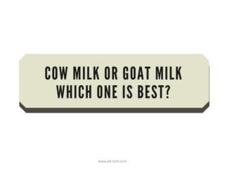 Cow Milk or Goat Milk – which one is best for you?