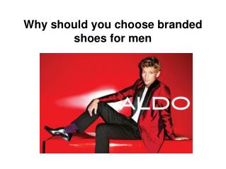 Why should you choose branded shoes for men