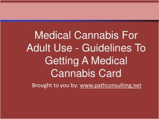 Medical Cannabis For Adult Use - Guidelines To Getting A Med