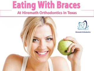 Eating with Braces Orthodontics At Hiremath Orthodontics in