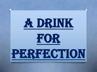 A Drink For Perfection