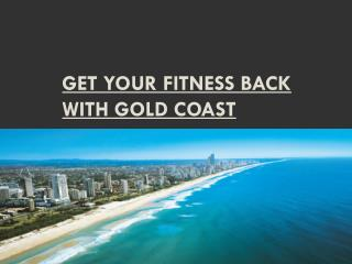 Get your Fitness Back with Gold Coast