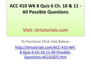 ACC 410 WK 8 Quiz 6 Ch. 10 & 11 - All Possible Questions