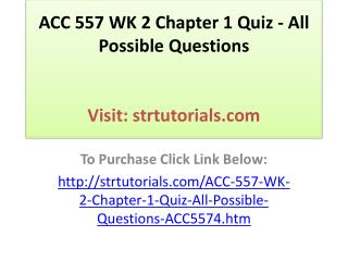 ACC 557 WK 2 Chapter 1 Quiz - All Possible Questions