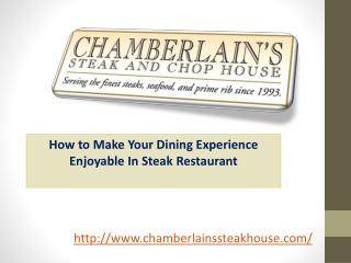 How to Make Your Dining Experience Enjoyable In Steak