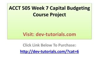 ACCT 505 Week 7 Capital Budgeting Course Project