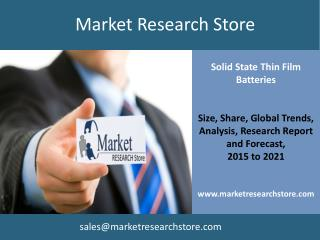 Global Solid State Thin Film Batteries Market, 2015-2021