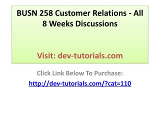BUSN 258 Customer Relations - All 8 Weeks Discussions