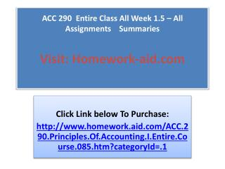 ACC 290  Entire Class All Week 1.5 – All Assignments    Summ