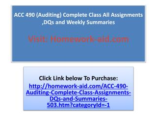 ACC 490 (Auditing) Complete Class All Assignments ,DQs and W