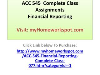 ACC 545  Complete Class Assignments Financial Reporting