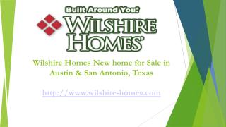 Wilshire Home builder - New house for Sale in Austin & San A