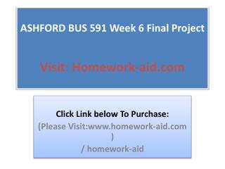 ASHFORD BUS 591 Week 6 Final Project