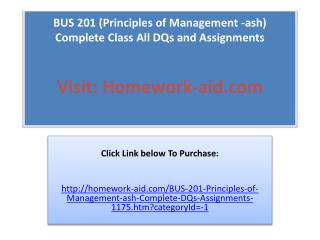 BUS 201 (Principles of Management -ash) Complete Class All D
