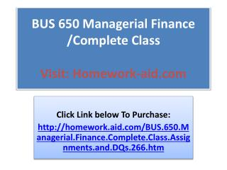 BUS 650 Managerial Finance /Complete Class