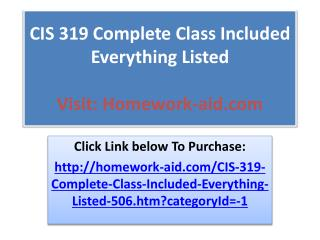 CIS 319 Complete Class Included Everything Listed