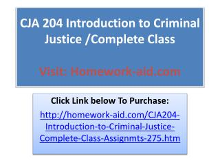 CJA 204 Introduction to Criminal Justice /Complete Class
