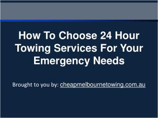 How To Choose 24 Hour Towing Services For Your Emergency Nee