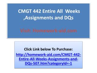 CMGT 442 Entire All  Weeks ,Assignments and DQs