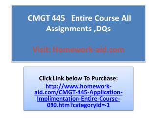CMGT 445   Entire Course All Assignments ,DQs