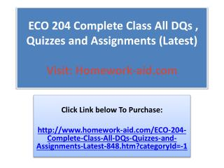 ECO 204 Complete Class All DQs , Quizzes and Assignments (La