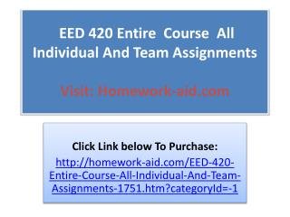 EED 420 Entire  Course  All Individual And Team Assignments