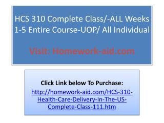 HCS 310 Complete Class/-ALL Weeks 1-5 Entire Course-UOP/ All
