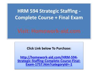 HRM 594 Strategic Staffing - Complete Course   Final Exam