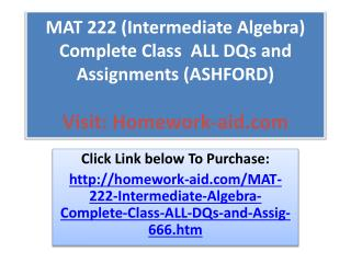 MAT 222 (Intermediate Algebra) Complete Class  ALL DQs and A