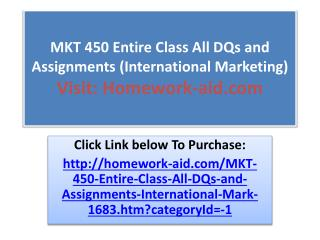 MKT 450 Entire Class All DQs and Assignments (International