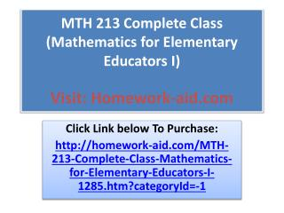MTH 213 Complete Class (Mathematics for Elementary Educators