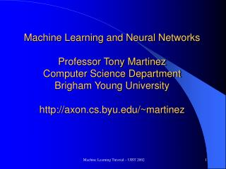 Machine Learning and Neural Networks Professor Tony Martinez Computer Science Department Brigham Young University http:/