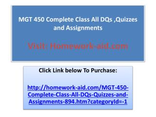 MGT 450 Complete Class All DQs ,Quizzes and Assignments