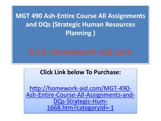 MGT 490 Ash-Entire Course All Assignments and DQs (Strategic