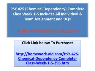 PSY 425 (Chemical Dependency) Complete Class Week 1-5 Includ