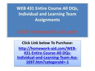 WEB 431 Entire Course All DQs,  Individual and Learning Team