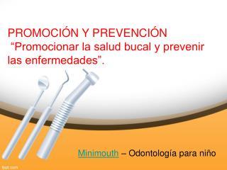 """PROMOCIÓN Y PREVENCIÓN """"Promocionar la salud bucal y p"""