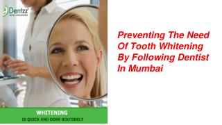 Preventing The Need Of Tooth Whitening By Following Dentist