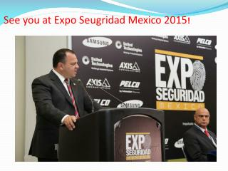 See you at Expo Seugridad Mexico 2015!