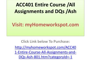 ACC401 Entire Course /All Assignments and DQs /Ash