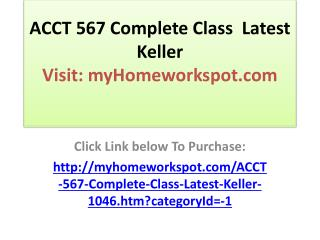 ACCT 567 Complete Class / Latest  / Keller