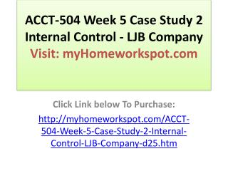 ACCT-504 Week 5 Case Study 2 Internal Control - LJB Company