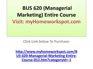 BUS 620 (Managerial Marketing) Entire Course