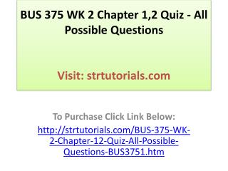 BUS 375 WK 2 Chapter 1,2 Quiz - All Possible Questions