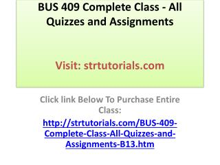 BUS 409 Complete Class - All Quizzes and Assignments