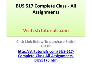 BUS 517 Complete Class - All Assignments