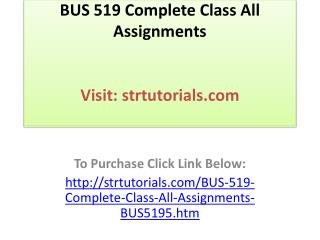 BUS 519 Complete Class All Assignments